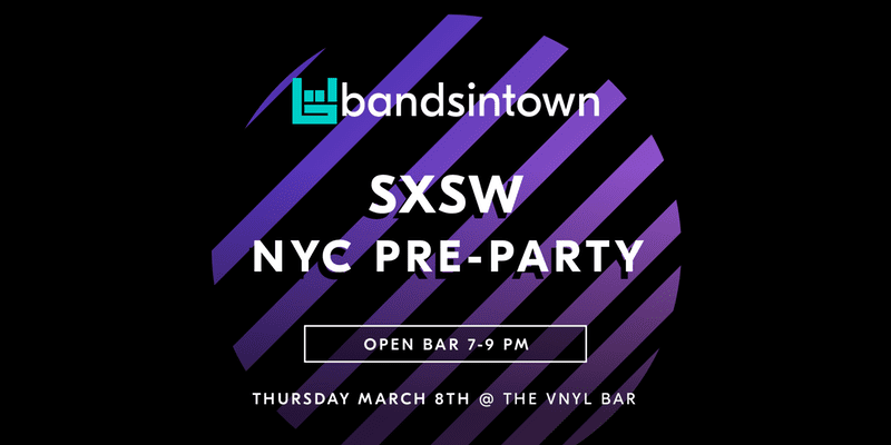 @Bandsintown Big Break Pre-@SXSW NYC Party- Thursday March 8th