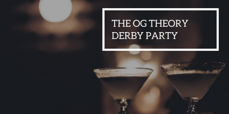 The 3rd Annual @TheOGTheory Derby Party- Saturday May 5th