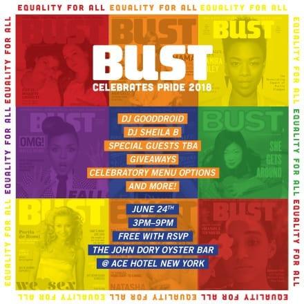 BUST Celebrates Pride 2018- Sunday June 24th
